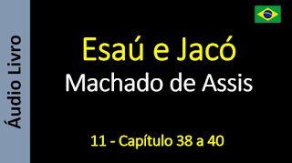 Áudio Livro - Sanderlei: Machado de Assis - Esaú e Jacó - 11 - Capítulo 38 ...