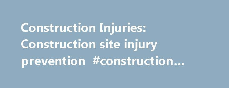 Construction Injuries: Construction site injury prevention #construction #injury http://invest.nef2.com/construction-injuries-construction-site-injury-prevention-construction-injury/  # Construction Injuries Construction site injury With many workers and machines in a chaotic environment, construction worksites often pose dangers that sometimes result in construction injuries. According to the Centers for Disease Control and Prevention (CDC), construction is one of the most hazardous…