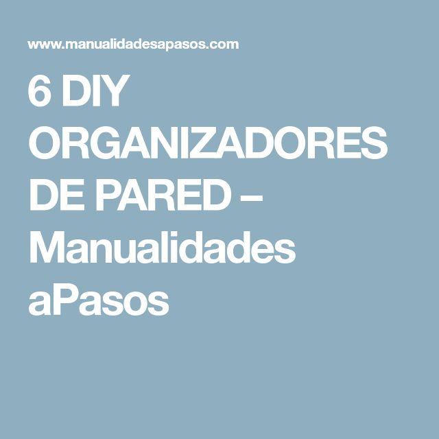 6 DIY ORGANIZADORES DE PARED – Manualidades aPasos