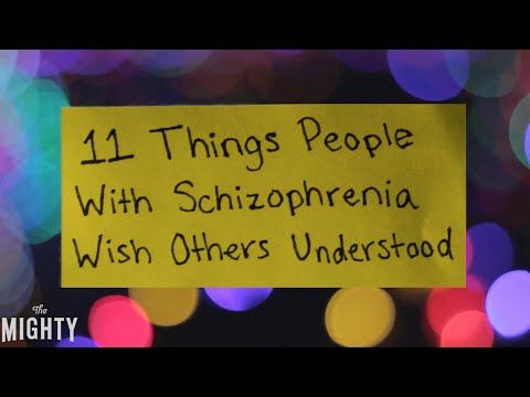 11 Things People With Schizophrenia Wish Others Understood | 11 People Living With Schizophrenia Explain What It's Like | The Mighty