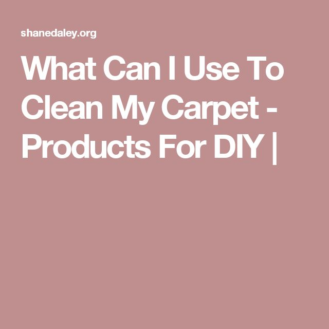 What Can I Use To Clean My Carpet - Products For DIY |