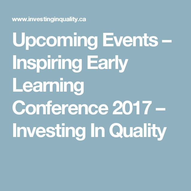 Upcoming Events – Inspiring Early Learning Conference 2017 – Investing In Quality