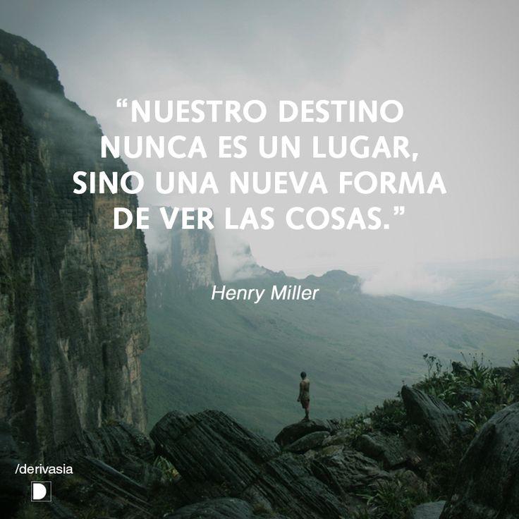 """""""Nuestro destino nunca es un lugar, sino una nueva forma de ver las cosas.""""  Henry Miller  Fotografía de Claudia Salazar."""
