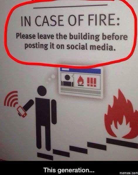 #Emergency #EmergencySignal #Emergencia #SeñaldeEmergencia «In case of #fire: Please leave the building before #posting it on #social #media». #SocialMedia #Humor #Internet «En caso de #incendio: Por favor, deje el edificio antes de la #publicación en los #medios de #comunicación #social». #RedesSociales #InternetAddictionDisorder #Cyberadiction #Nomophobia #TrastornodeAdicciónaInternet #Ciberadicción #Nomofobia #FOMO