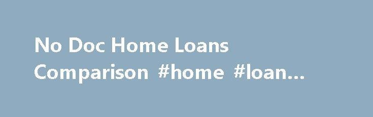 No Doc Home Loans Comparison #home #loan #calculator #india http://loan.remmont.com/no-doc-home-loans-comparison-home-loan-calculator-india/  #no doc loans # Compare No Doc Home Loans Rates and Fees verified correct on November 19th, 2015 Borrow money to buy your dream home without having to provide the standard amount of proof of income. No doc home loans are rare in the Australian home loan market. With almost all home loans you're usually…The post No Doc Home Loans Comparison #home #loan…