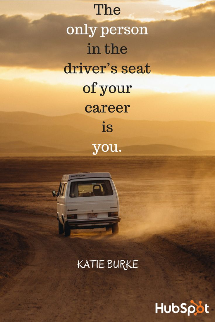 u0026quot the only person in the driver u0026 39 s seat of your career is