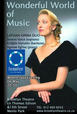 LATVIAN OPERA DUO  WONDERFUL WORLD OF MUSIC Wed 6 May 20:00   A Concert of 2 two famous Latvian Opera stars celebrating the occasion of the 25th Anniversary of the renewal of independance of Latvia and the Latvian Presidency in the Council of the European Union.
