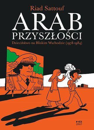 """Riad Sattouf, """"Arab przyszłości: dzieciństwo na Bliskim Wschodzie (1978-1984)"""", przeł. Olga Mysłowska, Kultura Gniewu, Warszawa 2016. 158 stron"""
