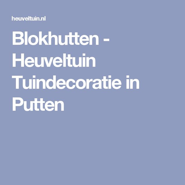 Blokhutten - Heuveltuin Tuindecoratie in Putten