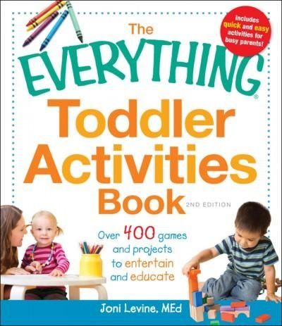 The Everything Toddler Activities Book: Over 400 Games and Projects to Entertain…