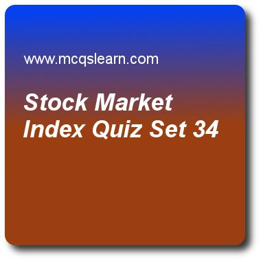 Stock Market Index Quizzes:    financial markets Quiz 34 Questions and Answers - Practice financial markets and institutions quizzes based questions and answers to study stock market index quiz with answers. Practice MCQs to test learning on stock market index, treasury inflation protected securities, foreign bonds, time value of money, characteristics of bonds quizzes. Online stock market index worksheets has study guide as composite value of traded stocks group of secondary markets is..