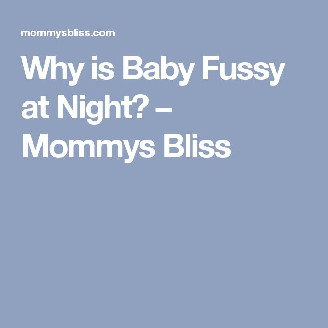 Why is Baby Fussy at Night? – Mommys Bliss
