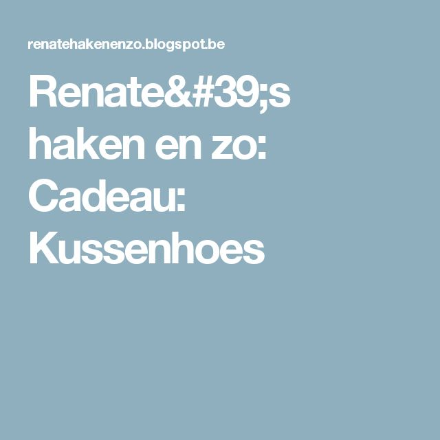 Renate's haken en zo: Cadeau: Kussenhoes