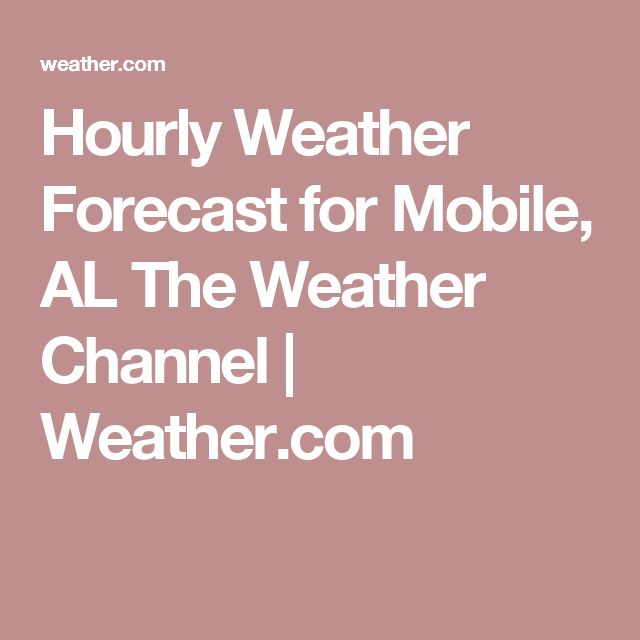 Hourly Weather Forecast for Mobile, AL The Weather Channel | Weather.com