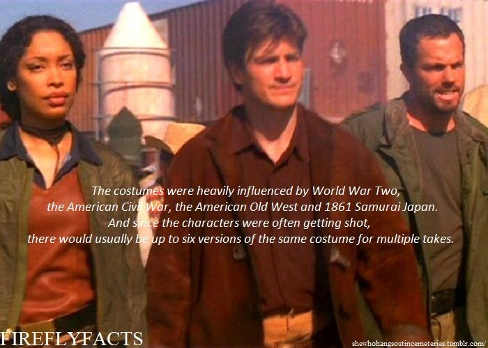 """shewhohangsoutincemeteries:  FireflyFacts 65/98   Behind the Scenes  """"The costumes were heavily influenced by World War Two, the American Civil War, the American Old West an 1861 Samurai Japan. And since the characters were often getting shot, there would usually be up to six versions of the same same costume for multiple takes."""""""