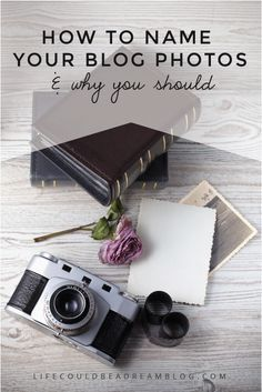 Blog Photography Tips | Photography Tips | Blogging Tips | How to name your blog photos and why you should