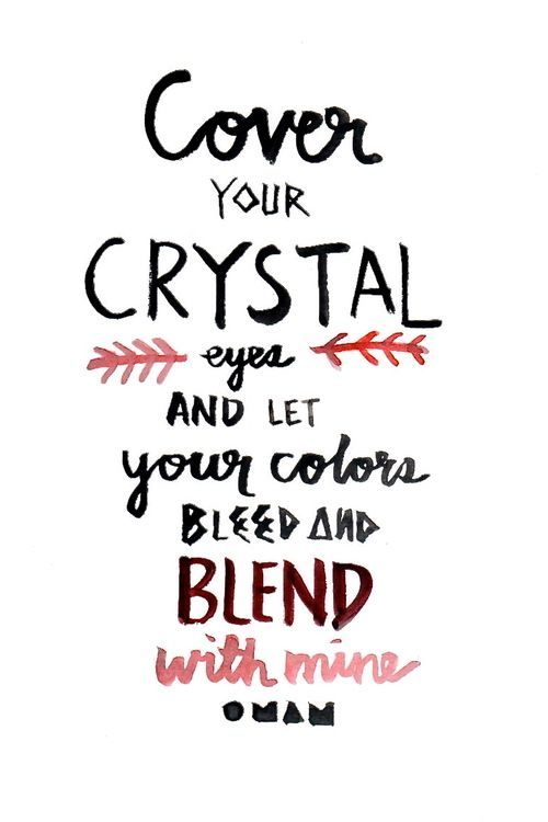 awanderinglionheart:Cover your crystal eyes and let your colors bleed and blend with mine- Crystals, Of Monsters and Men