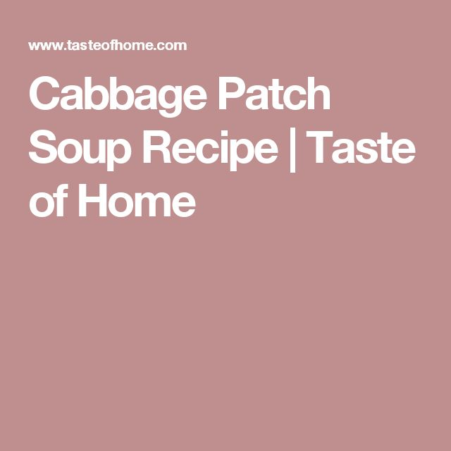Cabbage Patch Soup Recipe | Taste of Home