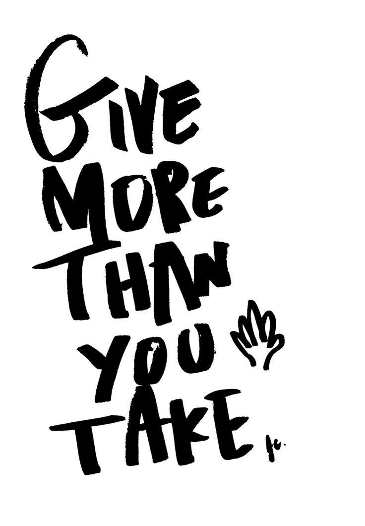Give more than you take.