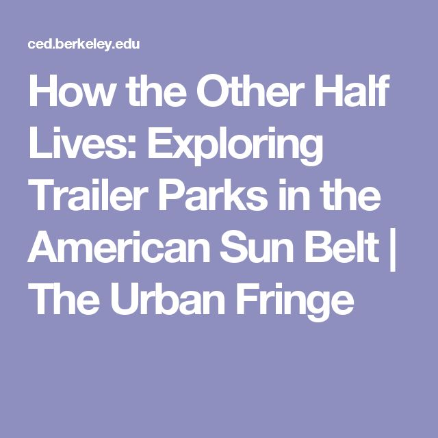How the Other Half Lives: Exploring Trailer Parks in the American Sun Belt | The Urban Fringe