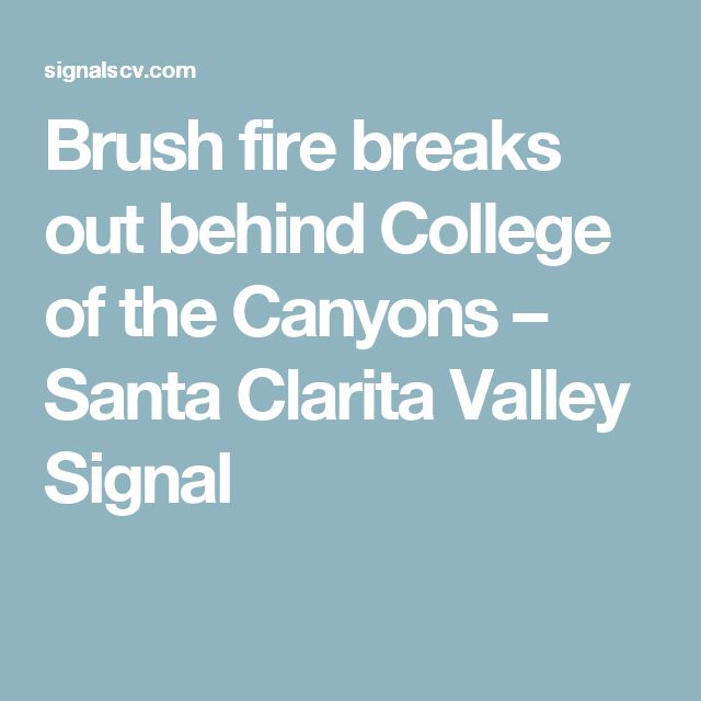 Brush fire breaks out behind College of the Canyons – Santa Clarita Valley Signal