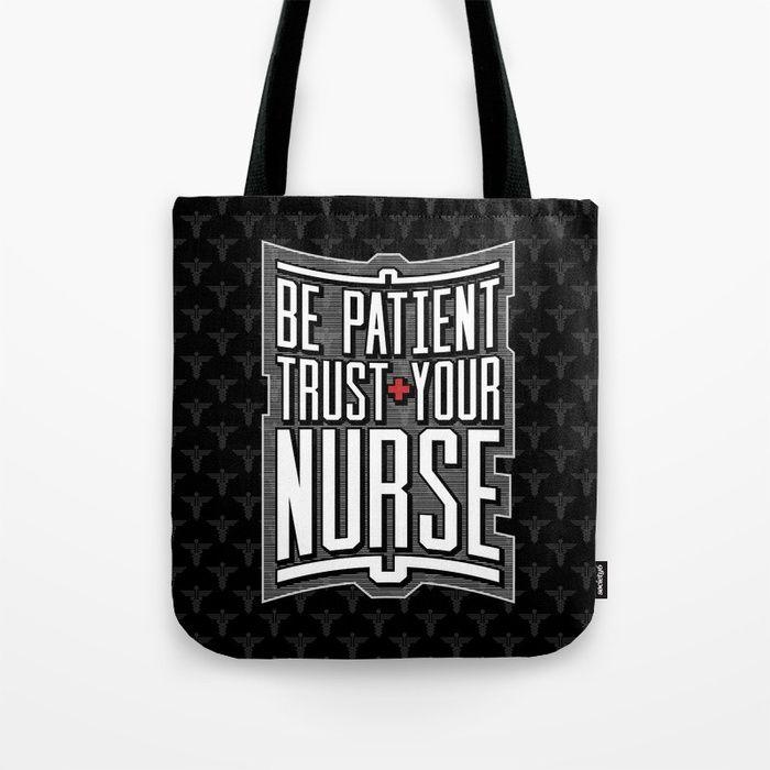 Be Patient Trust Your Nurse Tote Bag