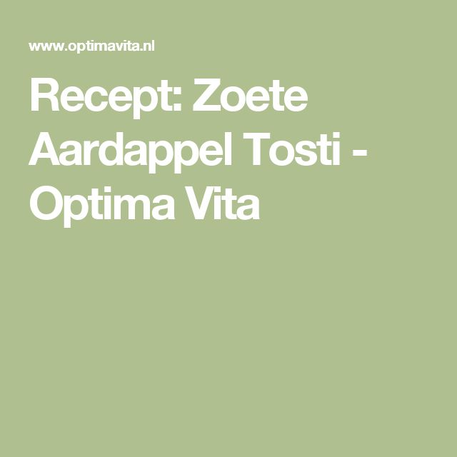 Recept: Zoete Aardappel Tosti - Optima Vita