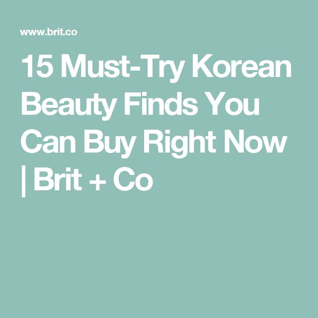 15 Must-Try Korean Beauty Finds You Can Buy Right Now | Brit + Co