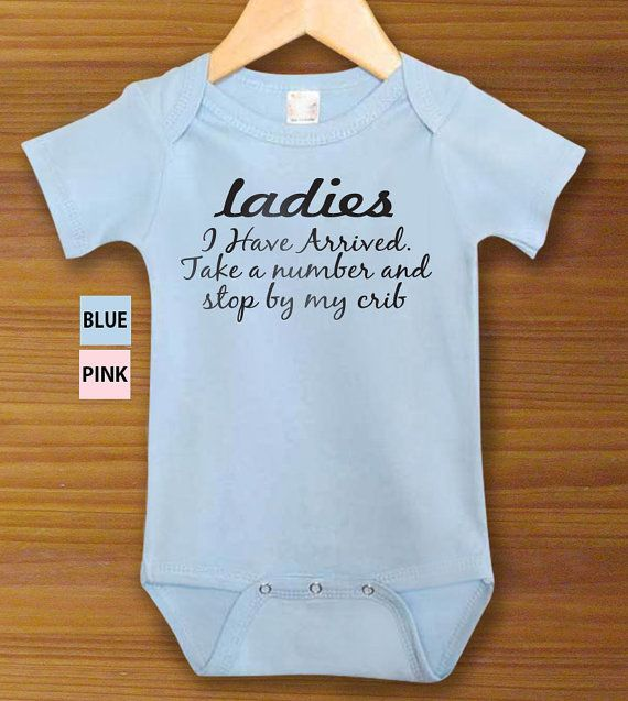Ladies I Have Arrived Take a Number and Stop By My Crib Funny One Piece Bodysuit Shirt