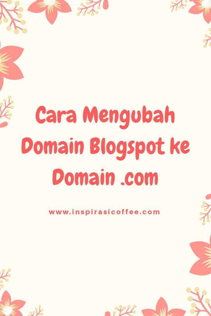 Cara Mengubah Domain Blogspot Ke Com Ganti Nama Tips