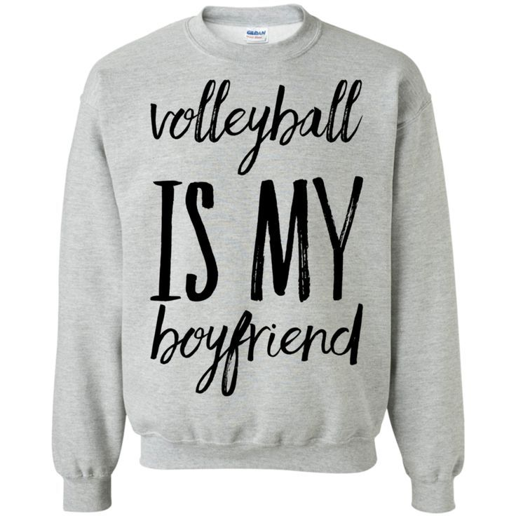 Volleyball Is My Boyfriend Sweatshirt Funny Volleyball Shirts Ideas Of Funny Volleyball Shirts Funny Volleyball Sweatshirts Volleyball Volleyball Outfits