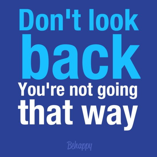 Don't look back you're not going that way. #quites #motivation