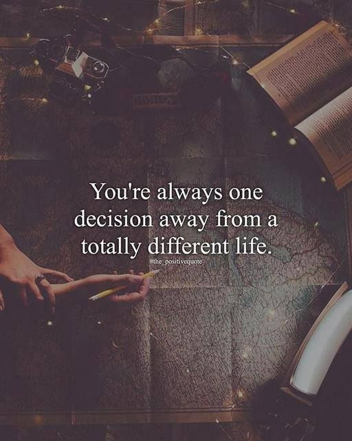 You're always one decision away..