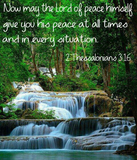 May the Lord give you peace.  2 Thessalonians 3:16