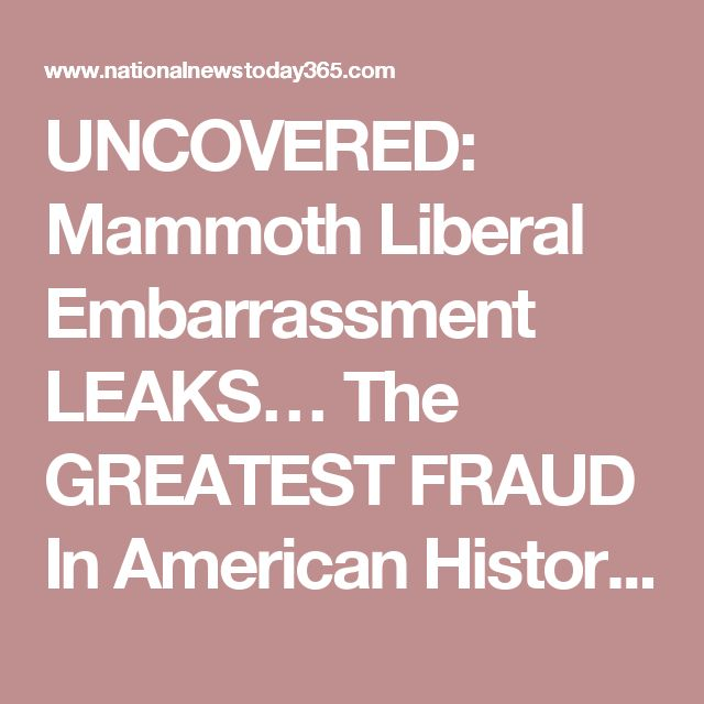 UNCOVERED: Mammoth Liberal Embarrassment LEAKS… The GREATEST FRAUD In American History REVEALED! | National News Today