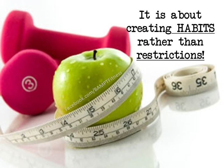 It is about creating HABITS rather than RESTRICTIONS!