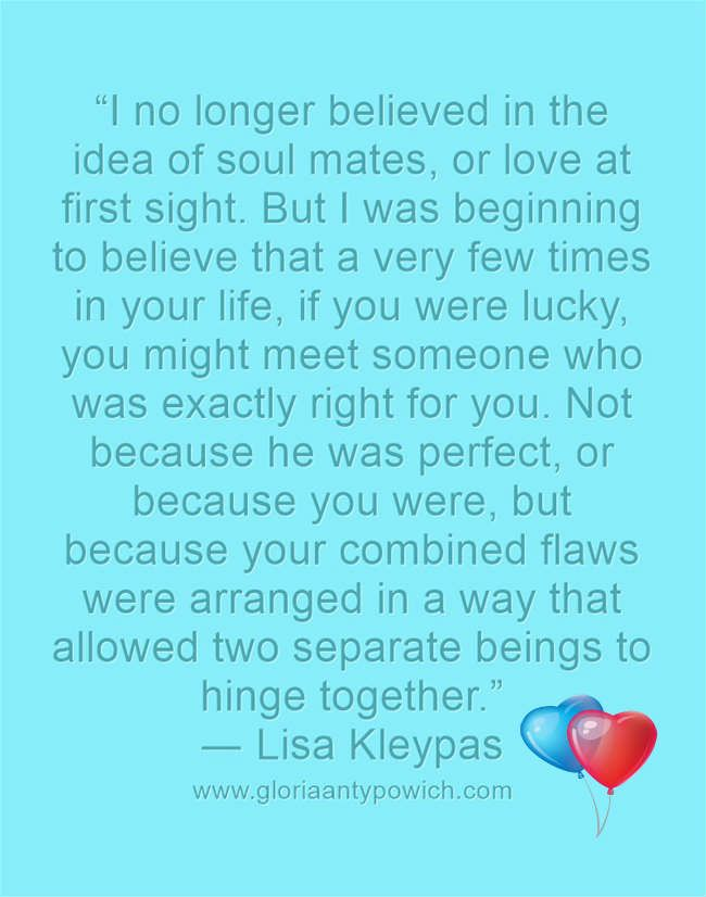 Do you believe in soul mates?  quote from ― Lisa Kleypas, (Blue-Eyed Devil)