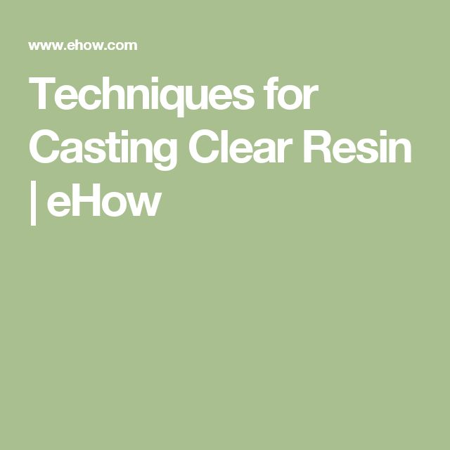 Techniques for Casting Clear Resin | eHow