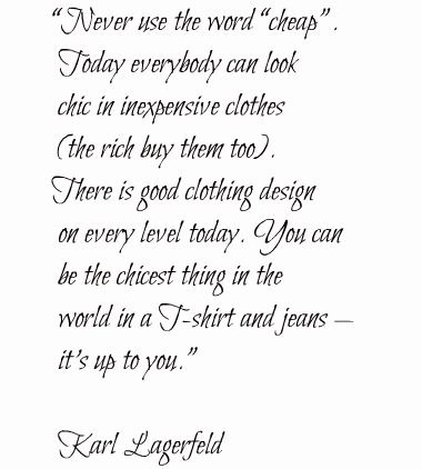 My Fashion Mantra !!!! by Karl Lagerfeld, of course