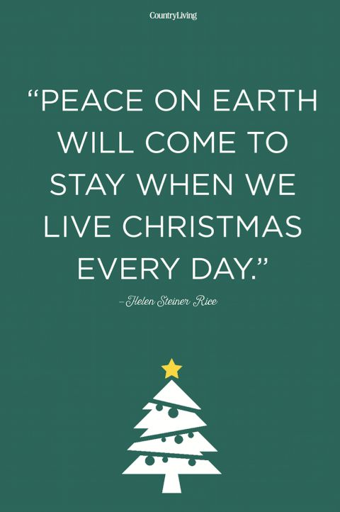 """Peace on Earth will come to stay when we live Christmas every day."""