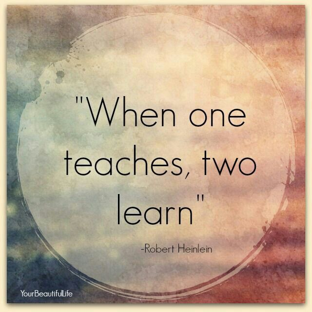 """When One teaches, two learn"" … Robert Heinlein. {More 