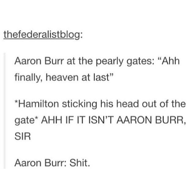 I think Burr would prefer Hell over Heaven w Hamilton, tbh