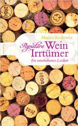 Populäre Wein-Irrtümer. Ein unterhaltsames Lexikon: Amazon.de: Marcus Reckewitz: Bücher