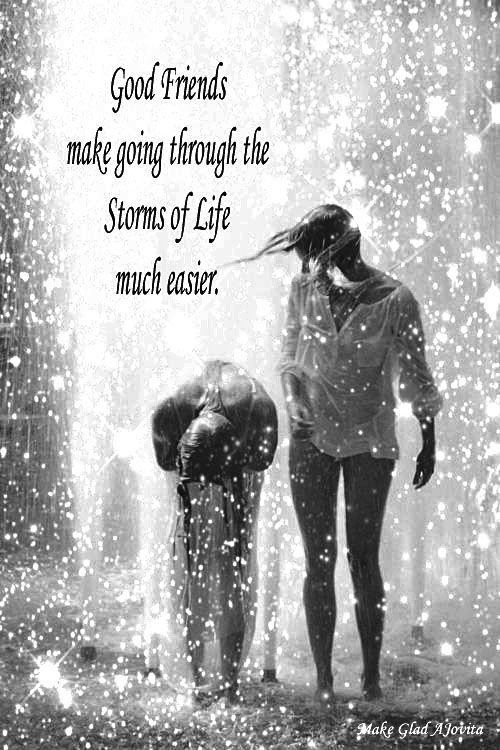 The love and support of good friends makes going through the storms of life easier ~ created by Jovita