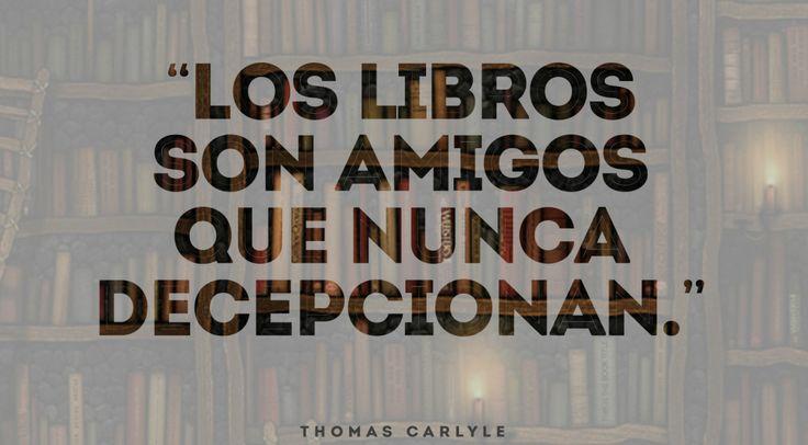 """""""Los libros son amigos que nunca decepcionan"""" Thomas Carlyle ... ¿qué opinas? algunos quizás sí ... tuquelees.com"""