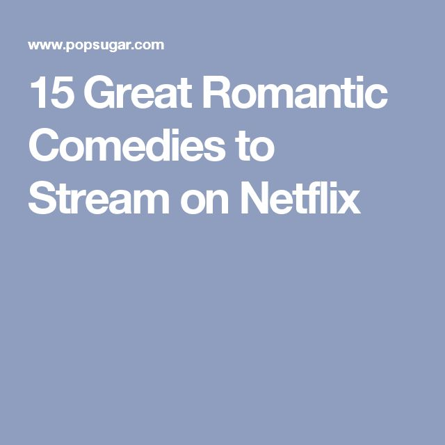 15 Great Romantic Comedies to Stream on Netflix