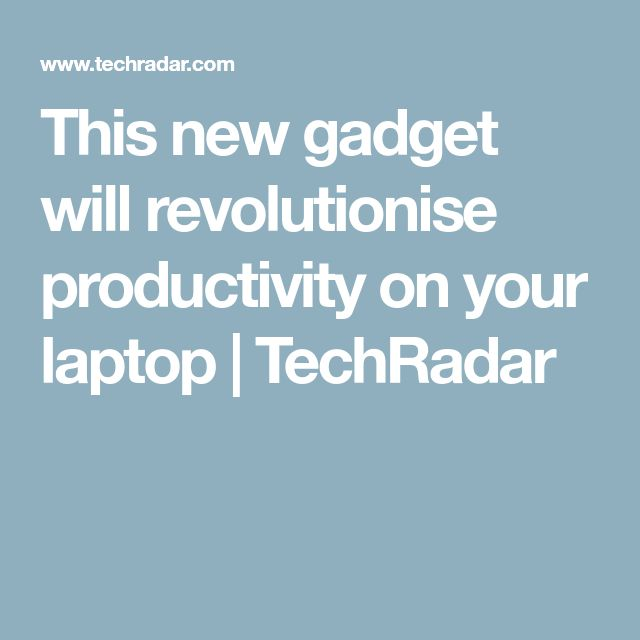 This new gadget will revolutionise productivity on your laptop   TechRadar