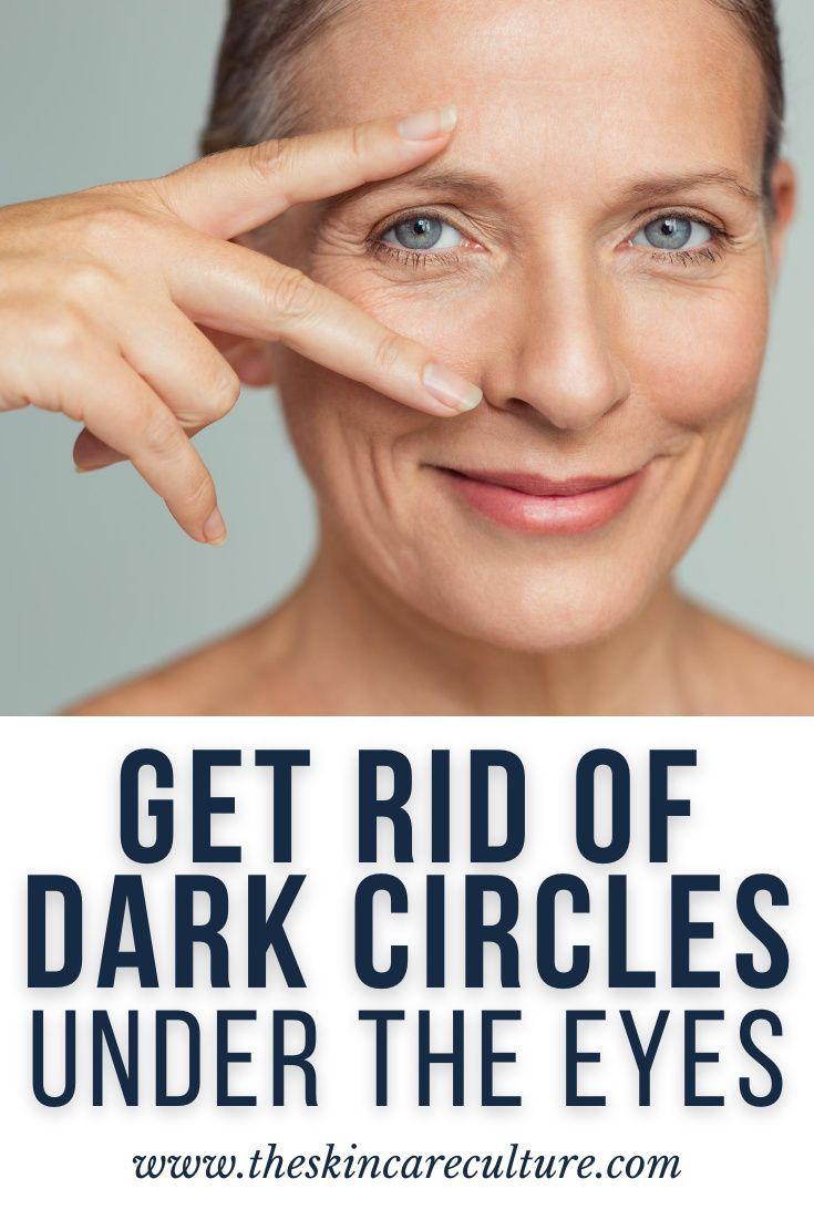 Get Rid Of Dark Circles Under Your Eyes In 2020 Dark Circles 5 Ways Anti Aging Skin Care