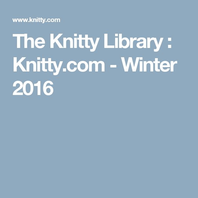 The Knitty Library : Knitty.com - Winter 2016