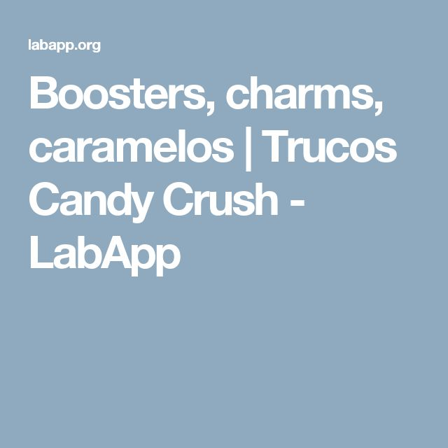 Boosters, charms, caramelos | Trucos Candy Crush - LabApp